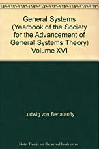General Systems (Yearbook of the Society for the Advancement of General Systems Theory) Volume XVI