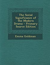 The Social Significance of the Modern Drama - Primary Source Edition