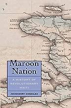 Maroon Nation: A History of Revolutionary Haiti (Yale Agrarian Studies Series)