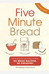 Five Minute Bread: The revolutionary new baking method: no bread machine, no kneading! Kindle Edition