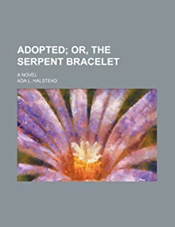 Adopted; Or, the Serpent Bracelet. a Novel