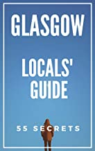 Glasgow Scotland 55 Secrets  - The Locals Travel Guide  For Your Trip to Glasgow 2019: Skip the tourist traps and explore like a local