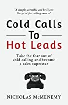 Cold Calls To Hot Leads (Sales Leadership Series Book 1)