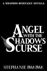 Angel With The Shadows Curse (The Seraphim Resistance Prequels Book 3) Kindle Edition