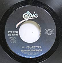 Reo speedwagon 45 RPM I'll follow you / Keep the fire burnin'