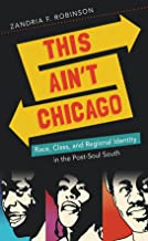 This Ain't Chicago: Race, Class, and Regional Identity in the Post-Soul South (New Directions in Southern Studies)