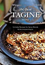 150 Best Tagine Recipes: Includes Recipes for Spice Blends and Accompaniments
