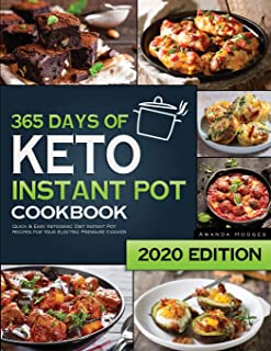 Keto Instant Pot Cookbook: 365 Days of Quick and Easy Ketogenic Diet Instant Pot Recipes for Your Electric Pressure Cooker