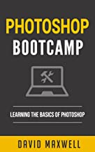 Photoshop: Bootcamp - Beginner's Guide for Photoshop - Digital Photography, Photo Editing, Color Grading & Graphic Design (Adobe Photoshop, World Class Photos, Basics) (English Edition)