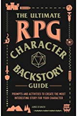 The Ultimate RPG Character Backstory Guide: Prompts and Activities to Create the Most Interesting Story for Your Character (The Ultimate RPG Guide Series) Kindle Edition