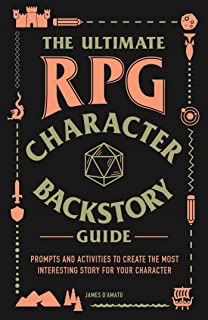 The Ultimate RPG Character Backstory Guide: Prompts and Activities to Create the Most Interesting Story for Your Character
