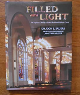 Filled with Light the Experience of Worship At Peachtree Road United Methodist Church