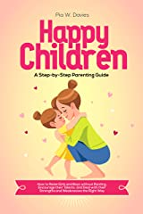 HAPPY CHILDREN - A Step-by-Step Parenting Guide: How to Raise Girls and Boys without Ranting, Encourage their Talents, and Deal with their Strengths and Weaknesses the Right Way (English Edition) Format Kindle