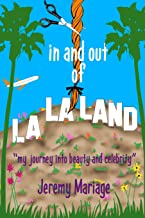 in and out of La La Land: my journey into beauty and celebrity