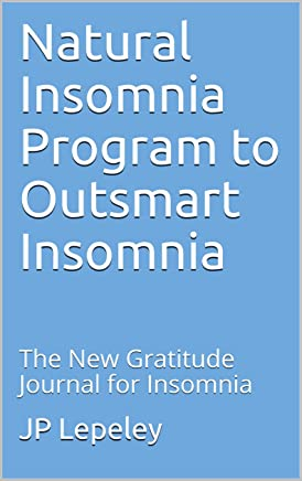 Natural Insomnia Program to Outsmart Insomnia: The New Gratitude Journal for Insomnia