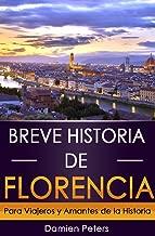 Breve Historia de Florencia: Para Viajeros y Amantes de la Historia (Spanish Edition)