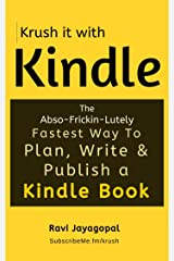Krush it With Kindle: The Abso-Frickin-Lutely Fastest way To Plan, Write & Publish a Kindle Book Kindle Edition