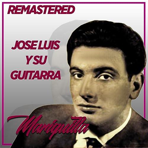 Mariquilla (Remasterd) de José Luis Y Su Guitarra en Amazon Music ...
