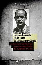 Jacques Roumain (1907-1944): un communiste haïtien: Le marxisme de Roumain ou le commencement du marxisme en Haïti (French...