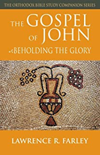The Gospel of John: Beholding the Glory (Orthodox Bible Study Companion Series)