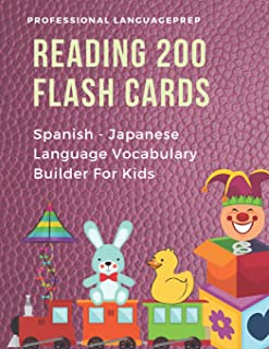 Reading 200 Flash Cards Spanish - Japanese Language Vocabulary Builder For Kids: Practice Basic JLPT N4,N5 Words list activities books to improve ... grade. (Español japones) (Spanish Edition)