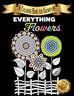 Everything Flowers: A Coloring Book for Grown-ups (The Perfect Choice)