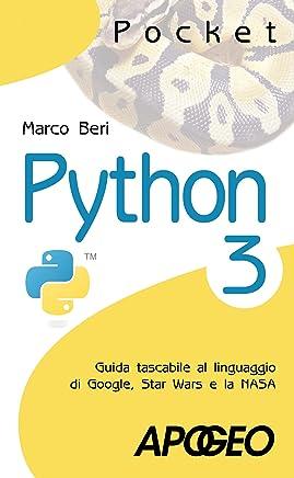 Python 3: Guida tascabile al linguaggio di Google, Star Wars e la NASA (Programmare con Python Vol. 1)