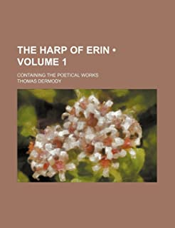 The Harp of Erin (Volume 1); Containing the Poetical Works