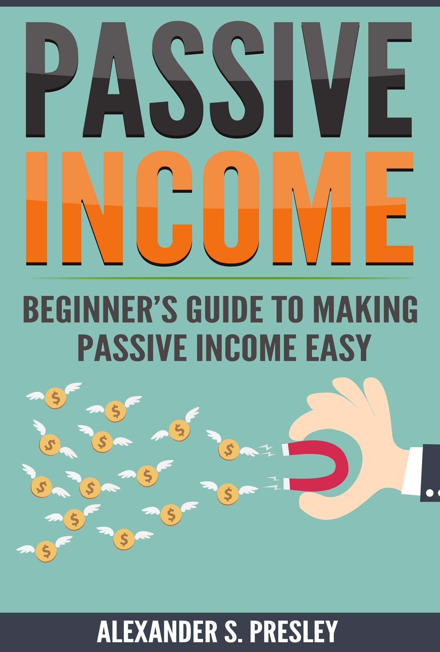 Passive Income: Beginner's Guide to Making Passive Income Easy (Affiliate Marketing, E-books, Memberships, Youtube, Blogging)