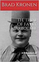 The Trial of Fatty Arbuckle: A Precedent of Injustice