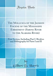 The Mollusca of the Jackson Eocene of the Mississippi Embayment (Sabine River to the Alabama River): First Section, Includ...