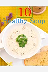 10 Easy Healthy Soup Recipes Kindle Edition