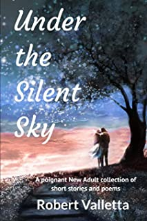 Under the Silent Sky: A poignant New Adult collection of short stories and poems