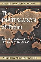 The DIATESSARON of Tatian: translation and notes by REV. HOPE W. HOGG, B.D
