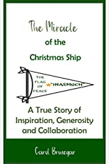 The Miracle of the Christmas Ship: A True Story of Inspiration, Generosity and Collaboration Kindle Edition