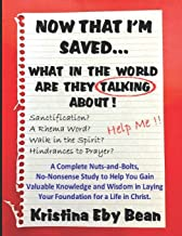 NOW THAT I'M SAVED... WHAT IN THE WORLD ARE THEY TALKING ABOUT!: A Complete Nuts-and-Bolts, No-Nonsense Study to Help You ...
