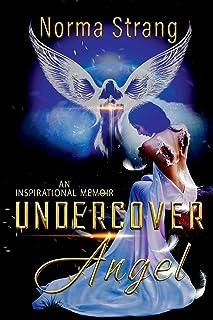Undercover Angel: An Inspirational Memoir