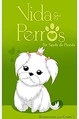 Vida de Perros: Las aventuras de un perrito rescatado (Spanish Edition) Kindle Edition