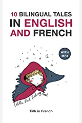 10 Bilingual Fairy Tales in French and English With Audio Files Download: Improve your French or English reading and listening comprehension skills (French Edition) Kindle Edition