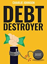Debt Destroyer: A Proven Plan to Get Out of Debt, Make Money Online & Achieve Financial Freedom