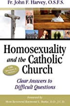 Homosexuality & the Catholic Church: Clear Answers to Difficult Questions