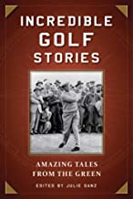 Incredible Golf Stories: Amazing Tales from the Green