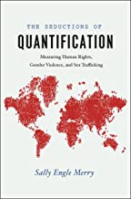 The Seductions of Quantification: Measuring Human Rights, Gender Violence, and Sex Trafficking (Chicago Series in Law and Society)