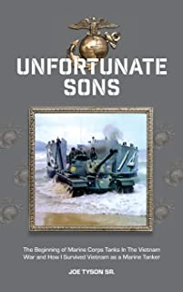 Unfortunate Sons: The Beginning of Marine Corps Tanks In The Vietnam War and how I survived Vietnam as a marine tanker