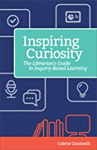 Inspiring Curiosity: The Librarian's Guide to Inquiry-Based Learning (Digital Age Librarians)
