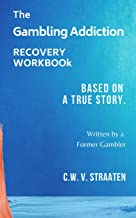 The Gambling Addiction Recovery Workbook: Written by a Former Gambler (Gambling Addiction Books)