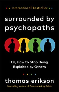 Surrounded by Psychopaths: or, How to Stop Being Exploited by Others
