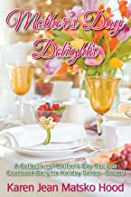 Mother's Day Delights Cookbook: A Collection of Mother's Day Recipes (Cookbook Delights Holiday Series 5)