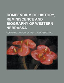Compendium of History, Reminiscence and Biography of Western Nebraska; Containing a History of the State of Nebraska ...