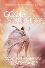 Good Mourning: Comforting Tales From One of America's Top Psychic Mediums (Volume Book 1)